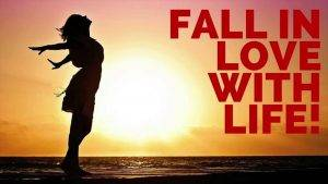 fall in love with life
