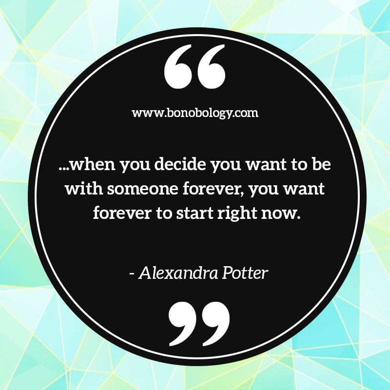Alexandra Potter of being with your loved one forever