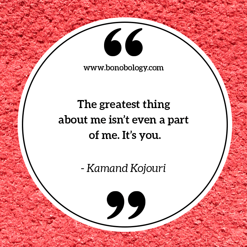Kamand Kojouri on how the greatest thing about me is you