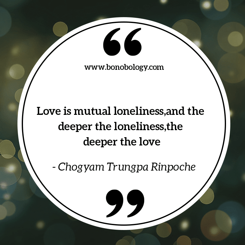 Chogyam Trungpa Rinpoche on love and loneliness