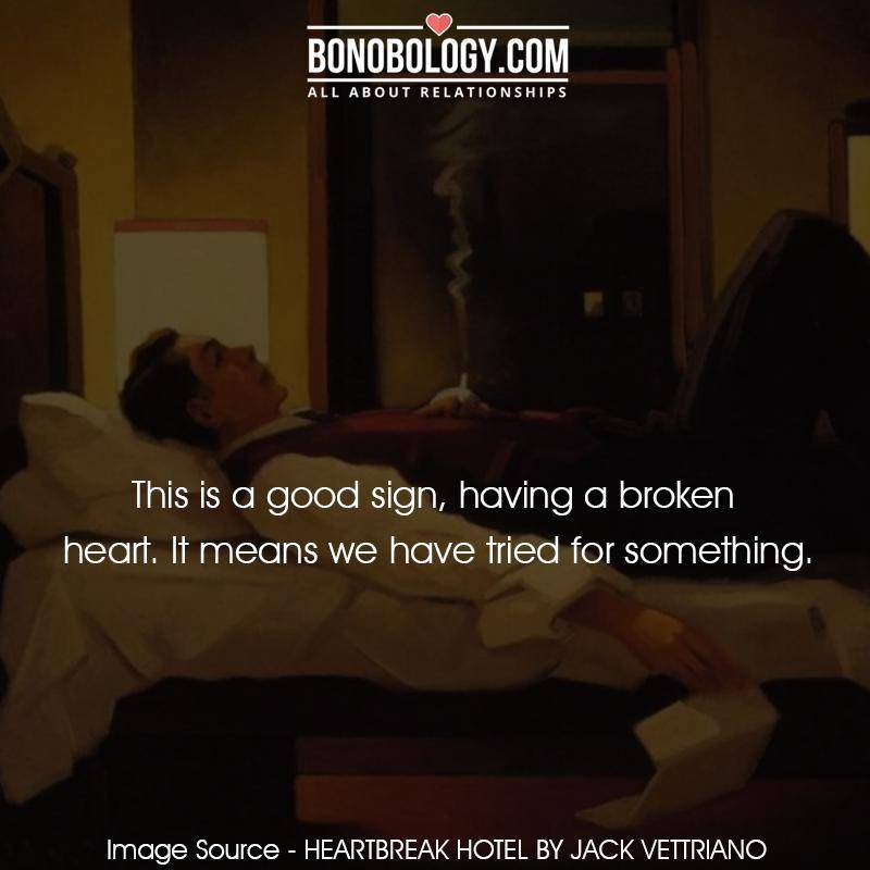 Broken heart is a good sign