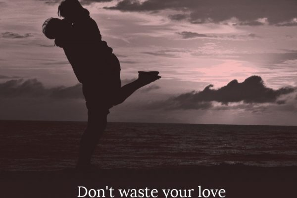 Don't waste your love