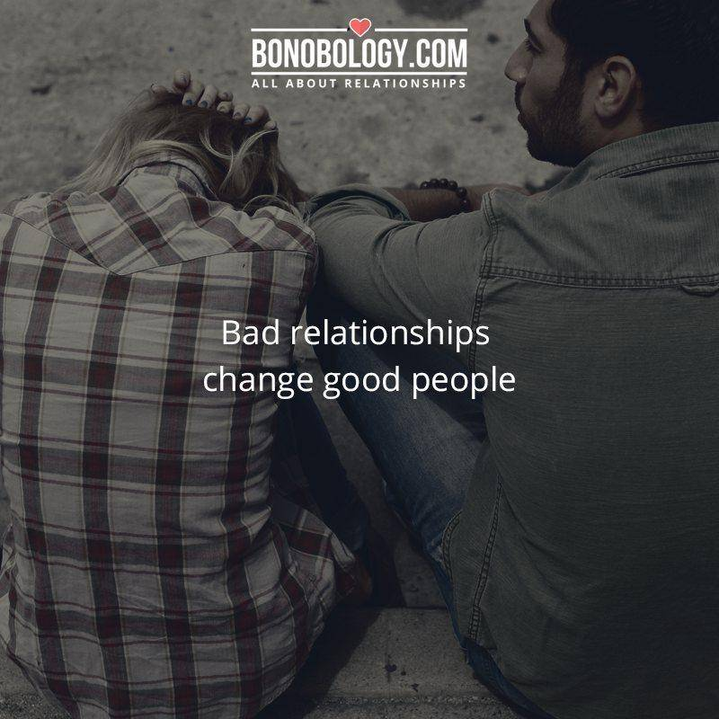 Bad relationships change good people