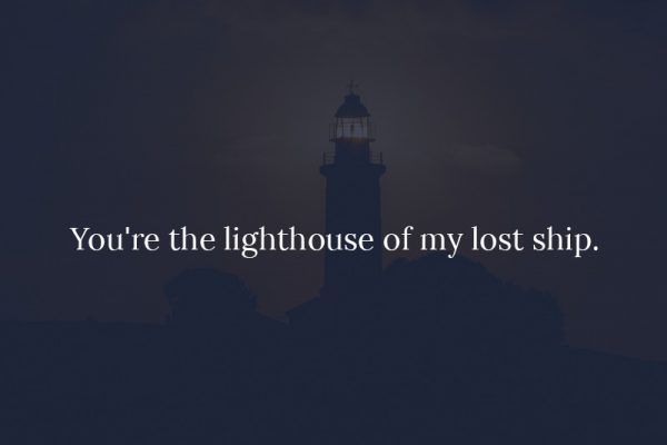 You're the lighthouse
