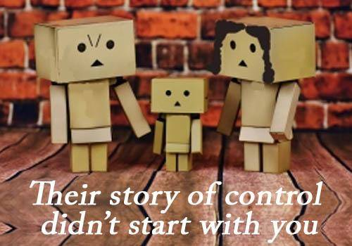 Their story of control didn't start with you