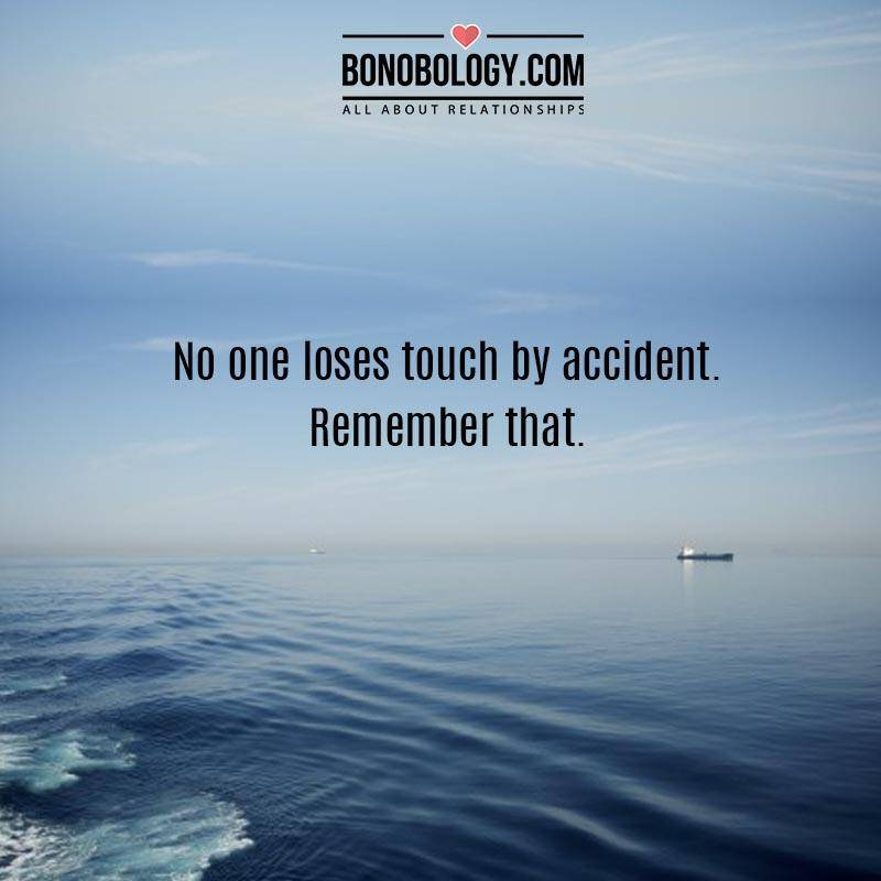 No one loses touch by accident