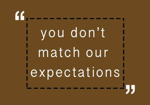 """you don't match our expectations"""
