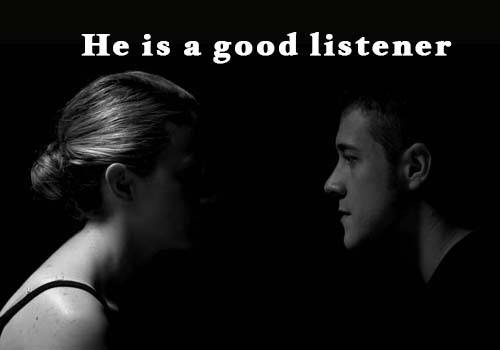 He is a good listener