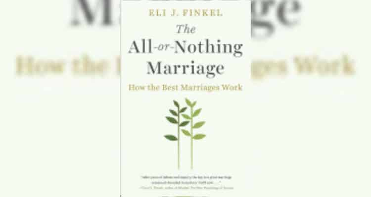 The All-Or-Nothing Marriage - Eli J. Finkel